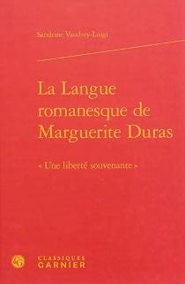 La langue romanesque de Marguerite Duras : une liberté souvenante - SandrineVaudrey-Luigi