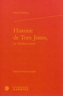 Histoire de Tom Jones, ou L'enfant trouvé (1750) - HenryFielding