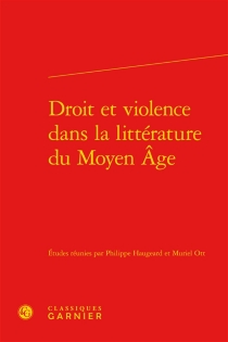 Droit et violence dans la littérature du Moyen Age -
