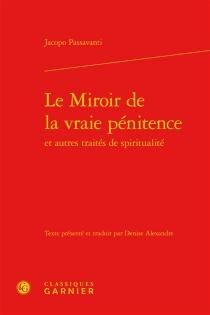 Le miroir de la vraie pénitence : et autres traités de spiritualité - JacopoPassavanti