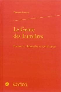 Le genre des Lumières : femme et philosophe au XVIIIe siècle - FlorenceLotterie