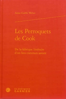 Les perroquets de Cook : de la fabrique littéraire d'un lieu commun savant - Anne-GaëlleWeber