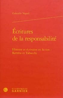 Ecritures de la responsabilité : histoire et écrivains en fiction : Kertész et Tabucchi - GabrielleNapoli