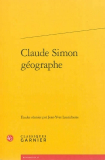 Claude Simon géographe : actes du colloque organisé à l'université de Toulouse II-Le Mirail les 26 et 27 mai 2011 -