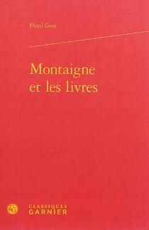 Montaigne et les livres - Floyd FrancisGray