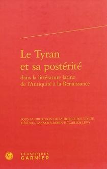 Le tyran et sa postérité dans la littérature latine de l'Antiquité à la Renaissance -