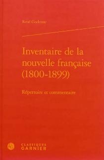 Inventaire de la nouvelle française, 1800-1899 : répertoire et commentaire - RenéGodenne