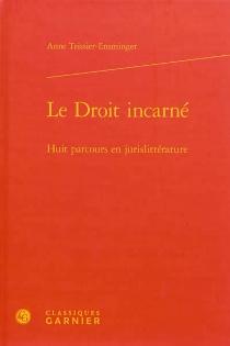 Le droit incarné : huit parcours en jurislittérature - AnneTeissier-Ensminger
