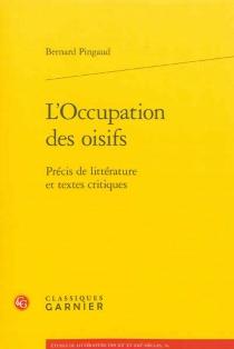 L'occupation des oisifs : précis de littérature et textes critiques - BernardPingaud