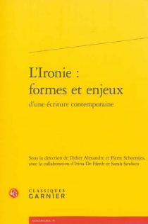 L'ironie : formes et enjeux d'une écriture contemporaine -