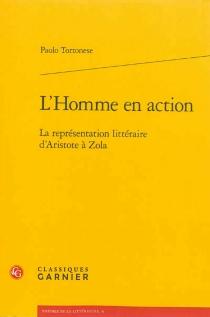 L'homme en action : la représentation littéraire d'Aristote à Zola - PaoloTortonese