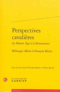 Perspectives cavalières du Moyen Age à la Renaissance : mélanges offerts à François Bérier -