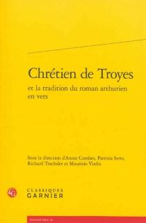 Chrétien de Troyes et la tradition du roman arthurien en vers -