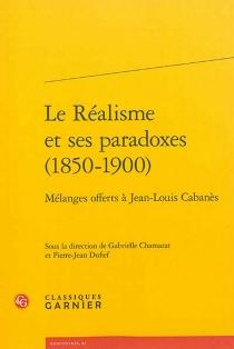 Le réalisme et ses paradoxes, 1850-1900 : mélanges offerts à Jean-Louis Cabanès -