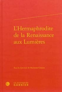 L'hermaphrodite de la Renaissance aux Lumières -