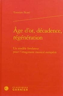 Age d'or, décadence, régénération : un modèle fondateur pour l'imaginaire musical européen - TimothéePicard