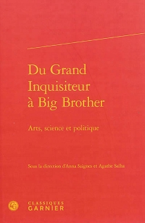Du grand inquisiteur à Big Brother : arts, science et politique -