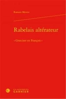 Rabelais altérateur : graeciser en françois - RomainMenini