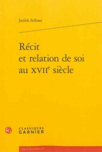 Récit et relation de soi au XVIIe siècle - JudithSribnai
