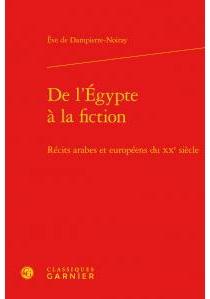 De l'Egypte à la fiction : récits arabes et européens du XXe siècle - Eve deDampierre-Noiray