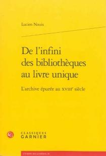 De l'infini des bibliothèques au livre unique : l'archive épurée au XVIIIe siècle - LucienNouis
