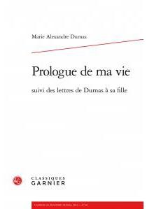 Prologue de ma vie : suivi des lettres de Dumas à sa fille - Marie AlexandreDumas