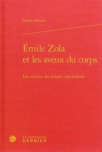 Emile Zola et les aveux du corps : les savoirs du roman naturaliste - SophieMénard
