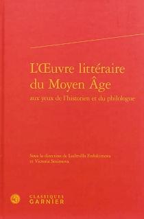 L'oeuvre littéraire du Moyen Age aux yeux de l'historien et du philologue -
