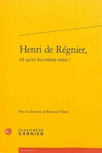 Henri de Régnier, tel qu'en lui-même enfin ? -