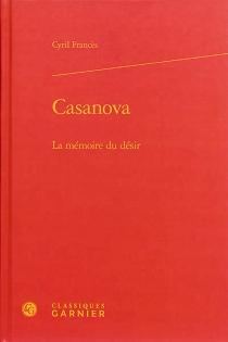 Casanova : la mémoire du désir - CyrilFrancès
