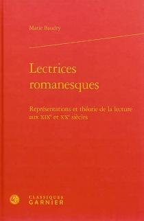 Lectrices romanesques : représentations et théorie de la lecture aux XIXe et XXe siècles - MarieBaudry