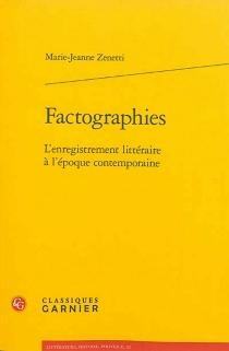 Factographies : l'enregistrement littéraire à l'époque contemporaine - Marie-JeanneZenetti