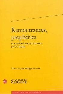 Remontrances, prophéties et confessions de femmes : 1575-1650 -