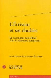 L'écrivain et ses doubles : le personnage autoréflexif dans la littérature européenne -