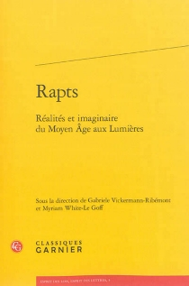 Rapts : réalités et imaginaire du Moyen Age aux Lumières -