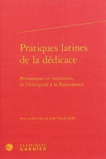 Pratiques latines de la dédicace : permanence et mutations, de l'Antiquité à la Renaissance -