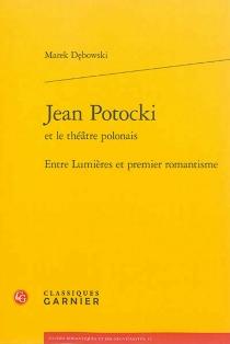 Jean Potocki et le théâtre polonais : entre Lumières et premier romantisme - MarekDebowski