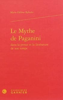 Le mythe de Paganini dans la presse et la littérature de son temps - Marie-HélèneRybicki