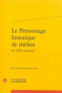 Le personnage historique de théâtre de 1789 à nos jours -