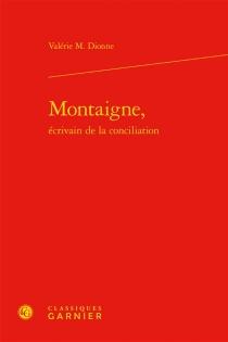 Montaigne, écrivain de la conciliation - Valérie M.Dionne