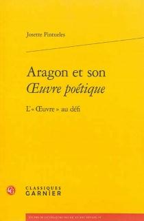 Aragon et son oeuvre poétique : l'oeuvre au défi - JosettePintueles