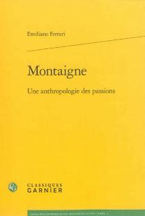 Montaigne : une anthropologie des passions - EmilianoFerrari