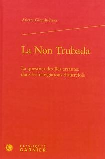 La Non Trubada : la question des îles errantes dans les navigations d'autrefois - ArletteGirault-Fruet