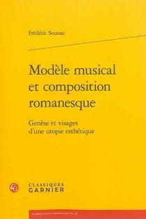 Modèle musical et composition romanesque : genèse et visages d'une utopie esthétique - FrédéricSounac