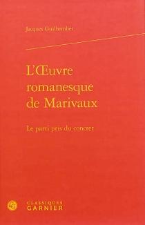 L'oeuvre romanesque de Marivaux : le parti pris du concret - JacquesGuilhembet
