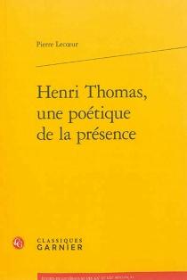 Henri Thomas, une poétique de la présence - PierreLecoeur