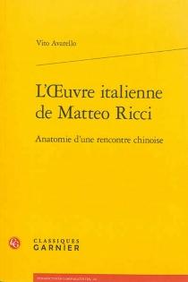 L'oeuvre italienne de Matteo Ricci : anatomie d'une rencontre chinoise - VitoAvarello