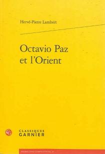 Octavio Paz et l'Orient - Hervé-PierreLambert