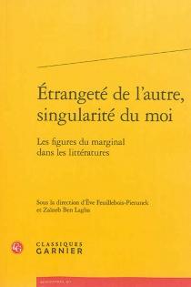 Etrangeté de l'autre, singularité du moi : les figures du marginal dans les littératures -