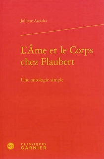 L'âme et le corps chez Flaubert : une ontologie simple - JulietteAzoulai